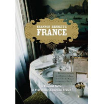 Shannon Bennett's France: A Personal Guide To Fine Dining In Regional France by Shannon Bennett, 9780522858068