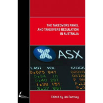 The Takeovers Panel and Takeovers Regulation in Australia by Ian Ramsay, 9780522858396