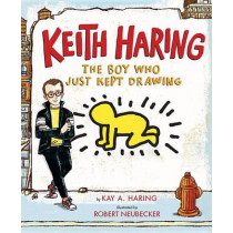 Keith Haring: The Boy Who Just Kept Drawing by Kay Haring, 9780525428190