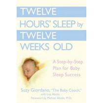 Twelve Hours Sleep by Twelve Weeks Old: A Step by Step Plan for Baby Sleep Success by Suzy Giordano, 9780525949596