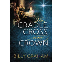 The Cradle, Cross, and Crown by Billy Graham, 9780529104984
