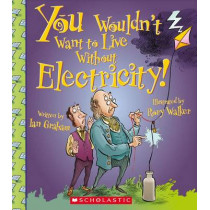 You Wouldn't Want to Live Without Electricity! by Ian Graham, 9780531213070