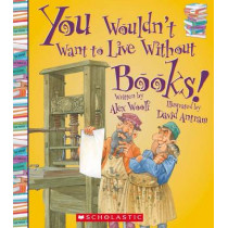 You Wouldn't Want to Live Without Books! by Professor Alex Woolf, 9780531213117
