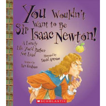 You Wouldn't Want to Be Sir Isaac Newton! by Ian Graham, 9780531230404
