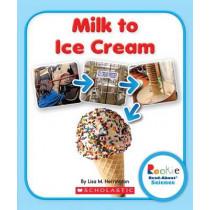Milk to Ice Cream by Lisa M Herrington, 9780531247082