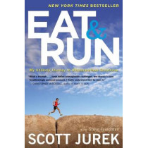Eat and Run: My Unlikely Journey to Ultramarathon Greatness by Scott Jurek, 9780544002319