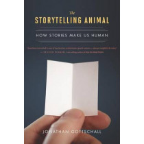 The Storytelling Animal: How Stories Make Us Human by Instructor Jonathan Gottschall, 9780544002340