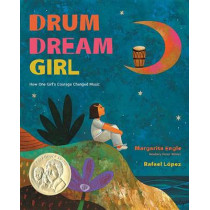Drum Dream Girl: How One Girl's Courage Changed Music by Margarita Engle, 9780544102293