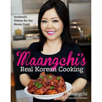 Maangchi's Real Korean Cooking: Authentic Dishes for the Home Cook by Maangchi, 9780544129894