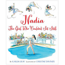 Nadia: The Girl Who Couldn't Sit Still by Karlin Gray, 9780544319608