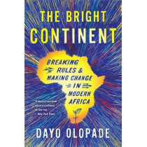The Bright Continent: Breaking Rules and Making Change in Modern Africa by Dayo Olopade, 9780544483996