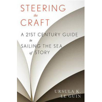 Steering the Craft: A Twenty-First-Century Guide to Sailing the Sea of Story by Ursula K Le Guin, 9780544611610