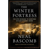 The Winter Fortress: The Epic Mission to Sabotage Hitler's Atomic Bomb by Neal Bascomb, 9780544947290