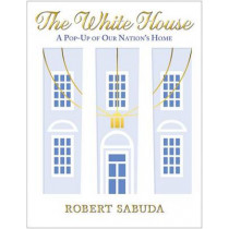 The White House: A Pop-Up of Our Nation's Home by Robert Sabuda, 9780545540896