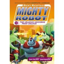 Ricky Ricotta's Might Robot vs the Uranium Unicorns from Uranus (#7) by Dav Pilkey, 9780545631235