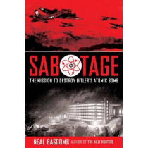 Sabotage: The Mission to Destroy Hitler's Atomic Bomb by Neal Bascomb, 9780545732437