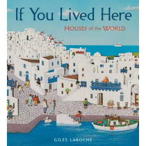 If You Lived Here: Houses of the World by Giles Laroche, 9780547238920