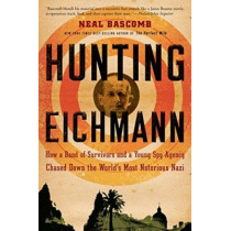 Hunting Eichmann: How a Band of Survivors and a Young Spy Agency Chased Down the World's Most Notorious Nazi by Neal Bascomb, 9780547248028