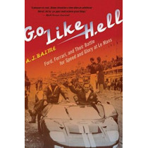 Go Like Hell: Ford, Ferrari, and Their Battle for Speed and Glory at Le Mans by A J Baime, 9780547336053