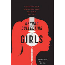 Record Collecting for Girls: Unleashing Your Inner Music Nerd, One Album at a Time by Courtney E Smith, 9780547502236