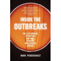 Inside the Outbreaks: The Elite Medical Detectives of the Epidemic Intelligence Service by Mark Pendergrast, 9780547520308