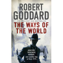 The Ways of the World: (The Wide World - James Maxted 1) by Robert Goddard, 9780552167055