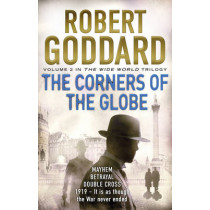 The Corners of the Globe: (The Wide World - James Maxted 2) by Robert Goddard, 9780552167062