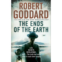 The Ends of the Earth: (The Wide World - James Maxted 3) by Robert Goddard, 9780552167079