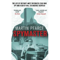 Spymaster: The Life of Britain's Most Decorated Cold War Spy and Head of MI6, Sir Maurice Oldfield by Martin Pearce, 9780552171625