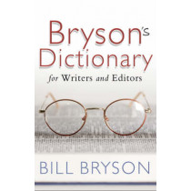 Bryson's Dictionary: for Writers and Editors by Bill Bryson, 9780552773539
