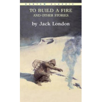 """To Build a Fire"" and Other Stories by Jack London, 9780553213355"