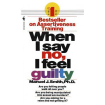 When I Say No I Feel Guilty by Manuel J. Smith, 9780553263909