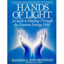 Hands Of Light by Barbara Ann Brennan, 9780553345391