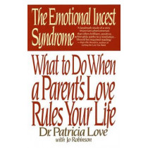 Emotional Incest Syndrome: What to Do When a Parent's Love Rules Your Life by Patricia Love, 9780553352757