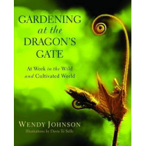 Gardening at the Dragon's Gate: At Work in the Wild and Cultivated World by Professor Wendy Johnson, 9780553378030