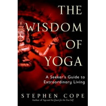 The Wisdom Of Yoga by Stephen Cope, 9780553380545