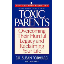 Toxic Parents: Overcoming Their Hurtful Legacy & Reclaiming Your by Susan Forward, 9780553381405