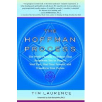 The Hoffman Process: The World-Famous Technique That Empowers You to Forgive Your Past, Heal Your Present, and Transform Your Future by Tim Laurence, 9780553382761