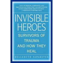 Invisible Heroes: Survivors of Trauma and How They Heal by Belleruth Naparstek, 9780553383744