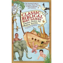 Classic Biblical Baby Names: Timeless Names for Modern Parents by Judith Tropea, 9780553383935