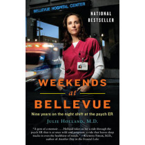 Weekends at Bellevue: Nine Years on the Night Shift at the Psych Er by Julie Holland, 9780553386523