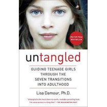 Untangled: Guiding Teenage Girls Through the Seven Transitions Into Adulthood by Lisa Damour, 9780553393071