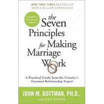 The Seven Principles for Making Marriage Work: A Practical Guide from the Country's Foremost Relationship Expert by John Gottman, 9780553447712