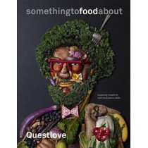 Something To Food About: Exploring Creativity with Innovative Chefs by Questlove, 9780553459425