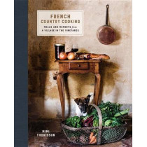 French Country Cooking: Meals and Moments from a Village in the Vineyards: A Cookbook by Mimi Thorisson, 9780553459586