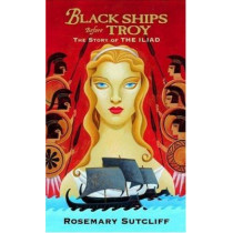 Black Ships Before Troy: The Story of the Iliad by Rosemary Sutcliff, 9780553494839