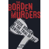 The Borden Murders: Lizzie Borden and the Trial of the Century by Sarah Miller, 9780553498080