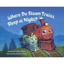 Where Do Steam Trains Sleep At Night? by Brianna Caplan Sayres, 9780553521009