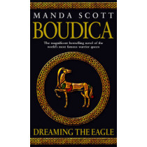Boudica: Dreaming The Eagle: Boudica 1 by Manda Scott, 9780553814064