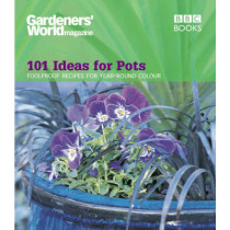 Gardeners' World - 101 Ideas for Pots: Foolproof recipes for year-round colour by Ceri Thomas, 9780563539261